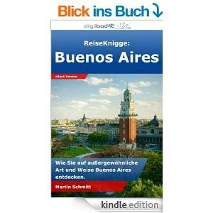 ReiseKnigge Buenos Aires Wie Sie auf außergewöhnliche Art und Weise Buenos Aires entdecken.